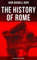The History of Rome: Rise and Fall of the Empire - John Bagnell Bury
