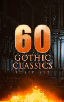 60 Gothic Classics - Boxed Set: Dark Fantasy Novels, Supernatural Mysteries, Horror Tales & Gothic Romances - Arthur Conan Doyle,H.G. Wells,Charles Dickens,George Eliot,Charlotte Brontë,Victor Hugo,Jane Austen,Frederick Marryat,Henry James,Edgar Allan Poe,Washington Irving,Gaston Leroux,Mary Shelley,Horace Walpole,Robert Louis Stevenson,Emily Brontë,Guy de Maupassant,Oscar Wilde,Bram Stoker,George MacDonald,Nathaniel Hawthorne,Wilkie Collins,James Hogg,William Hope Hodgson,Charlotte Perkins Gilman,W.W. Jacobs,Anna Katharine Green,Nikolai Gogol,Thomas Love Peacock,Ann Radcliffe,John Meade Falkner,Joseph Sheridan Le Fanu,James Malcolm Rymer,Matthew Gregory Lewis,William Godwin,Grant Allen,Robert Hugh Benson,Richard Marsh,Charles Brockden Brown,Arthur Machen,John William Polidori,Theophile Gautier,Charles Robert Maturin,Thomas Peckett Prest,William Thomas Beckford,Eliza Parsons