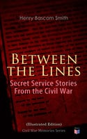 Between the Lines: Secret Service Stories From the Civil War (Illustrated Edition) - Henry Bascom Smith