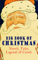 Big Book Of Christmas Novels, Tales, Legends & Carols (Illustrated Edition) - Arthur Conan Doyle, Charles Dickens, Anton Chekhov, L. Frank Baum, Selma Lagerlöf, Rudyard Kipling, Fyodor Dostoevsky, Washington Irving, Sarah Orne Jewett, Mark Twain, Edgar Wallace, Max Brand, Anthony Trollope, Leo Tolstoy, O. Henry, Frances Hodgson Burnett, J.M. Barrie, Robert Louis Stevenson, William Butler Yeats, William Shakespeare, William Wordsworth, Emily Dickinson, Guy de Maupassant, Alphonse Daudet, William Makepeace Thackeray, Louisa May Alcott, Willa Cather, Booth Tarkington, Susan Coolidge, Booker T. Washington, George MacDonald, Beatrix Potter, Andrew Lang, Margaret Sidney, Nathaniel Hawthorne, Walter Scott, Eleanor H. Porter, Harriet Beecher Stowe, Hans Christian Andersen, Henry Wadsworth Longfellow, Bjørnstjerne Bjørnson, Robert E. Howard, E.T.A. Hoffmann, Jacob A. Riis, Nora A. Smith, Bret Harte, Henry Van Dyke, Elizabeth Cleghorn Gaskell, Martin Luther, Brothers Grimm, Vernon Lee, Saki, William Morris, James Russell Lowell, Walter Crane, Benito Pérez Galdós, John Leighton, Hamilton Wright Mabie, Juliana Horatia Ewing, Lucy Maud Montgomery, Thomas Nelson Page, Carolyn Wells, Charles MacKay, Alfred Lord Tennyson, Dinah Maria Mulock, Clement Moore, Ben Jonson, Robert Herrick, Henry Vaughan, John Addington Symonds, Francois Coppee, Mary Elizabeth Braddon, Gustavo Adolfo Bécquer, Ellis Parker Butler, William John Locke, Amy Ella Blanchard, Nell Speed, Armando Palacio Valdés, Mary Austin, Marcel Prévost, William Douglas O'Connor, Ruth McEnery Stuart, C.N. Williamson, A.M. Williamson, Alice Duer Miller, Evaleen Stein, Florence L. Barclay, Meredith Nicholson, Harrison S. Morris, Phebe A. Curtiss, Cyrus Townsend Brady, Susan Anne Livingston, Ridley Sedgwick, Sophie May, Lucas Malet, Alice Hale Burnett, Ernest Ingersoll, Annie F. Johnston, Amanda M. Douglas, Samuel McChord Crothers, Mary Louisa Molesworth, Robert Southwell, William Drummond, George Wither, Isaac Watts, Ralph Henry Barbour, André Theuriet, James Whitcomb Riley, Mary E. Wilkins Freeman, Olive Thorne Miller, S. Weir Mitchell, Cecil Frances Alexander, Elia W. Peattie, Anne Hollingsworth Wharton, Christopher North, A.S. Boyd, Edward A. Rand, Margaret Deland, Tudor Jenks, Maxime Du Camp, Elbridge S. Brooks, Mary Stewart Cutting, Isabel Cecilia Williams, Willis Boyd Allen, Maud Lindsay, Frances Ridley Havergal, Matilda Betham-Edwards, W. H. H. Murray, Mary Hartwell Catherwood, Marjorie L.C. Pickthall, Kate Upson Clark, James Selwin Tait, Edward Thring, Eliza Cook, Phillips Brooks, Oliver Bell Bunce, Nellie C. King, Lucy Wheelock, Aunt Hede, Frederick E. Dewhurst, Jay T. Stocking, Anna Robinson, Florence M. Kingsley, M. A. L. Lane, Elizabeth Harkison, Raymond Mcalden, F. E. Mann, Winifred M. Kirkland, Katherine Pyle, Grace Margaret Gallaher, F. Arnstein, James Weber Linn, Antonio Maré, Pedro A. De Alarcón, Jules Simon, F. L. Stealey, Marion Clifford, E. E. Hale, Georg Schuster, Angelo J. Lewis, William Francis Dawson, Alfred Domett, Reginald Heber, James S. Park, Edmund Hamilton Sears, Edmund Bolton, C.S. Stone, Harriet F. Blodgett, John G. Whittier, Richard Watson Gilder, Christian Burke, Emily Huntington Miller, Cyril Winterbotham, Enoch Arnold Bennett, Frank Samuel Child, Georgianna M. Bishop, Sarah P. Doughty, John Punnett Peters, Laura Elizabeth Richards