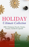 Holiday Ultimate Collection: 400+ Christmas Novels, Stories, Poems, Carols & Legends (Illustrated Edition) - Charles Dickens, L Frank Baum, Selma Lagerlöf, Rudyard Kipling, Fyodor Dostoevsky, Mark Twain, Max Brand, Anthony Trollope, Leo Tolstoy, O. Henry, J.M. Barrie, William Butler Yeats, William Shakespeare, William Wordsworth, Emily Dickinson, Louisa May Alcott, George MacDonald, Beatrix Potter, Walter Scott, Eleanor H. Porter, Harriet Beecher Stowe, Hans Christian Andersen, Henry Wadsworth Longfellow, E.T.A. Hoffmann, Jacob A. Riis, Nora A. Smith, Henry Van Dyke, Martin Luther, Brothers Grimm, Louis Stevenson, Walter Crane, Juliana Horatia Ewing, Lucy Maud Montgomery, Thomas Nelson Page, Carolyn Wells, Alfred Lord Tennyson, Clement Moore, William John Locke, Amy Ella Blanchard, Florence L. Barclay, Susan Anne Livingston, Ridley Sedgwick, Sophie May, Lucas Malet, Alice Hale Burnett, Ernest Ingersoll, Annie F. Johnston, Amanda M. Douglas, A.S. Boyd, Edward A. Rand
