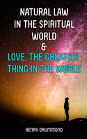 Natural Law In The Spiritual World & Love, The Greatest Thing In The World - Henry Drummond