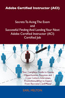 Adobe Certified Instructor (ACI) Secrets To Acing The Exam and Successful Finding And Landing Your Next Adobe Certified Instructor (ACI) Certified Job - Earl Melton