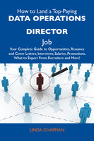 How to Land a Top-Paying Data operations director Job: Your Complete Guide to Opportunities, Resumes and Cover Letters, Interviews, Salaries, Promotions, What to Expect From Recruiters and More - Linda Chapman