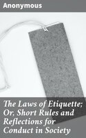 The Laws of Etiquette; Or, Short Rules and Reflections for Conduct in Society - Unknown