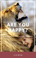 Are you happy? - John Charles Ryle