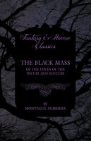 The Black Mass - Of the Loves of the Incubi and Succubi - Montague Summers