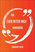 The Ever After High Handbook - Everything You Need To Know About Ever After High - Lawrence Ross
