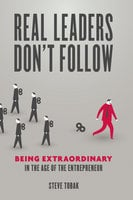 Real Leaders Don't Follow - Steve Tobak