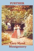 Further Chronicles of Avonlea - Lucy Maud Montgomery