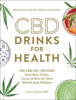 CBD Drinks for Health: 100 CBD Oil–Infused Smoothies, Tonics, Juices, & More for Total Mind & Body Wellness - Carlene Thomas