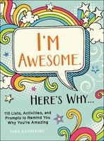 I'm Awesome. Here's Why...: 110 Lists, Activities, and Prompts to Remind You Why You're Amazing - Sara Katherine