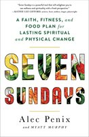 Seven Sundays: A Faith, Fitness, and Food Plan for Lasting Spiritual and Physical Change - Myatt Murphy, Alec Penix