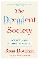 The Decadent Society: How We Became the Victims of Our Own Success - Ross Douthat