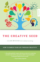 The Creative SEED: How to Enrich Your Life Through Creativity - Lilian Wissink