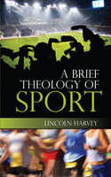 A Brief Theology of Sport - Harvey