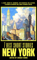 7 best short stories - New York - Edith Wharton, O. Henry, Willa Cather, Robert W. Chambers, Algernon Blackwood, August Nemo