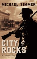 City of Rocks: A Western Story - Michael Zimmer