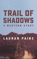 Trail of Shadows: A Western Story - Lauran Paine