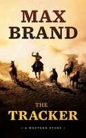 The Tracker: A Western Story - Max Brand