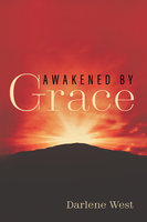 Awakened by Grace - Darlene West