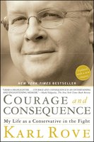 Courage and Consequence: My Life as a Conservative in the Fight - Karl Rove