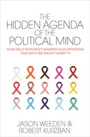 The Hidden Agenda of the Political Mind: How Self-Interest Shapes Our Opinions and Why We Won't Admit It - Robert Kurzban, Jason Weeden