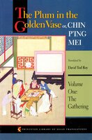 The Plum in the Golden Vase or, Chin P'ing Mei, Volume One: The Gathering - Anonymous, David Tod Roy