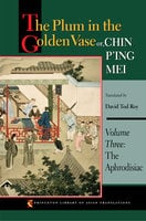 The Plum in the Golden Vase or, Chin P'ing Mei, Volume Three: The Aphrodisiac - Anonymous, David Tod Roy