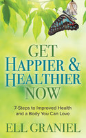 Get Happier & Healthier Now - Ell Graniel
