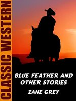 Blue Feather and Other Stories - Zane Grey