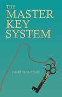 The Master Key System - Charles F. Haanel, Walter Barlow Stevens