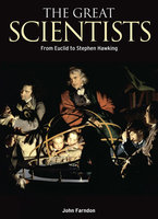 The Great Scientists: From Euclid to Stephen Hawking - Anne Rooney, Alex Woolf, John Farndon