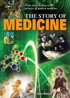 The Story of Medicine - Anne Rooney
