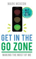 Get In the Go Zone: Making the Most of Me - Mark McKeon