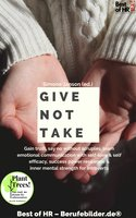 Give not Take: Gain trust, say no without scruples, learn emotional communication with self-love & self-efficacy, success power resilience & inner mental strength for introverts - Simone Janson