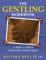 The Gentling Workbook for Teen and Adult Survivors of Child Abuse - William E. Krill
