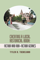 Creating a Local Historical Book: Fiction and Non-Fiction Genres - Tyler R. Tichelaar