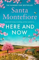 Here and Now - Evocative, emotional and full of life, the most moving book you'll read this year - Santa Montefiore