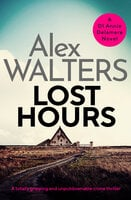 Lost Hours - A totally gripping and unputdownable crime thriller - Alex Walters